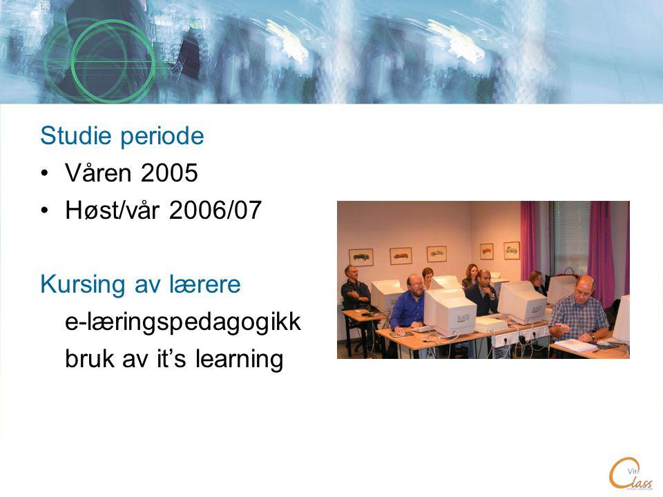 Studie periode •Våren 2005 •Høst/vår 2006/07 Kursing av lærere e-læringspedagogikk bruk av it's learning