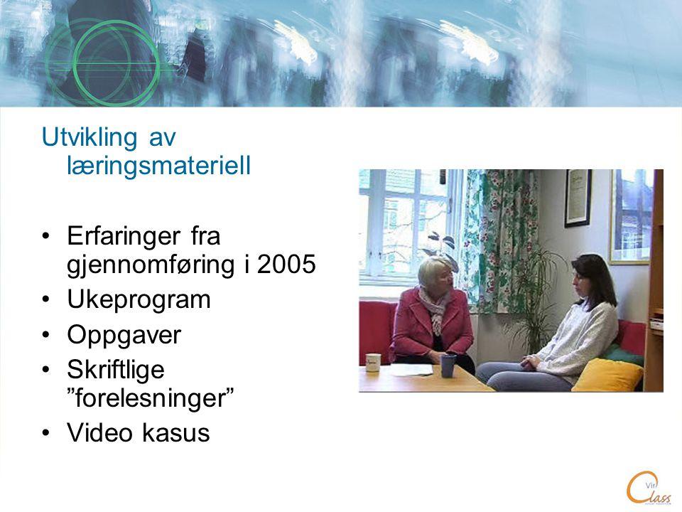 Utvikling av læringsmateriell •Erfaringer fra gjennomføring i 2005 •Ukeprogram •Oppgaver •Skriftlige forelesninger •Video kasus