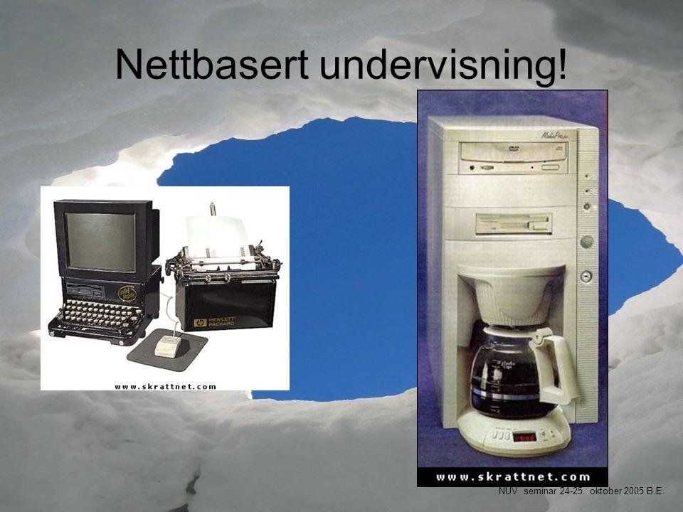 Nettbasert undervisning! NUV seminar 24-25. oktober 2005 B.E.