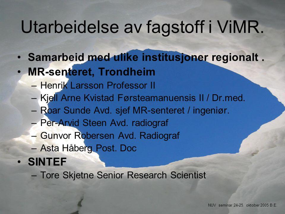 Utarbeidelse av fagstoff i ViMR. •Samarbeid med ulike institusjoner regionalt. •MR-senteret, Trondheim –Henrik Larsson Professor II –Kjell Arne Kvista