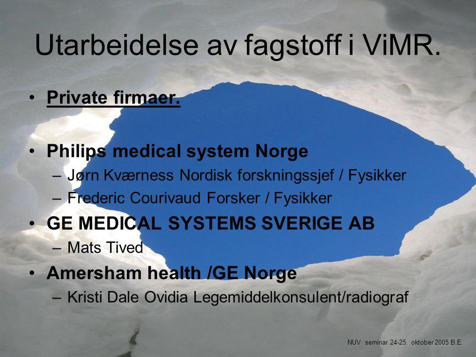 Utarbeidelse av fagstoff i ViMR. •Private firmaer. •Philips medical system Norge –Jørn Kværness Nordisk forskningssjef / Fysikker –Frederic Courivaud