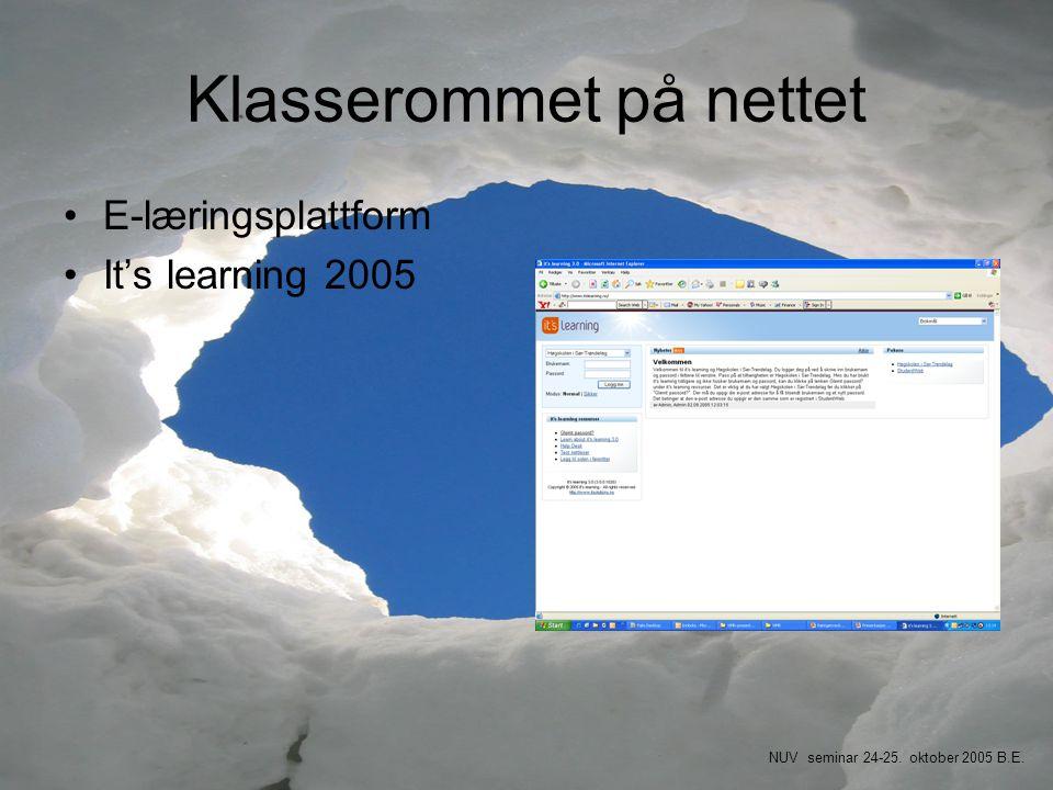 Klasserommet på nettet •E-læringsplattform •It's learning 2005 NUV seminar 24-25. oktober 2005 B.E.