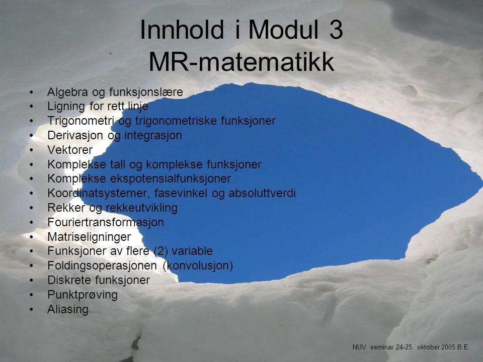 Innhold i Modul 3 MR-matematikk •Algebra og funksjonslære •Ligning for rett linje •Trigonometri og trigonometriske funksjoner •Derivasjon og integrasj