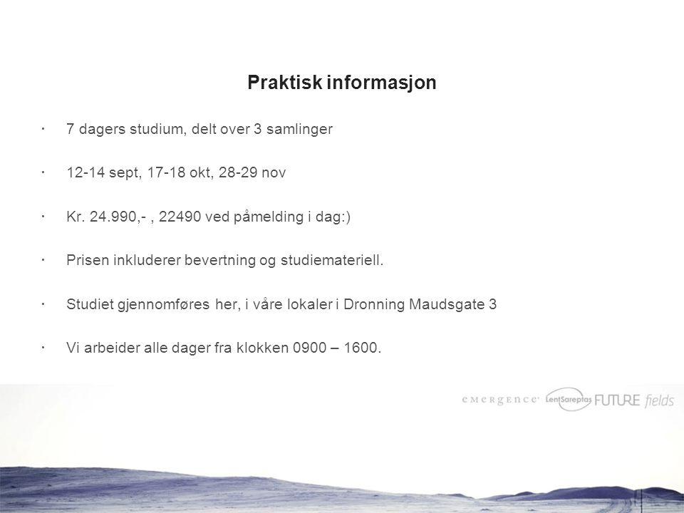 www.prosesslederstudiet.no Praktisk informasjon  7 dagers studium, delt over 3 samlinger  12-14 sept, 17-18 okt, 28-29 nov  Kr.