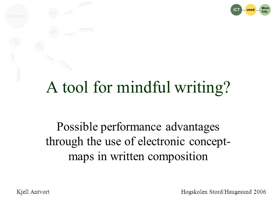 A tool for mindful writing? Possible performance advantages through the use of electronic concept- maps in written composition Kjell Antvort Høgskolen