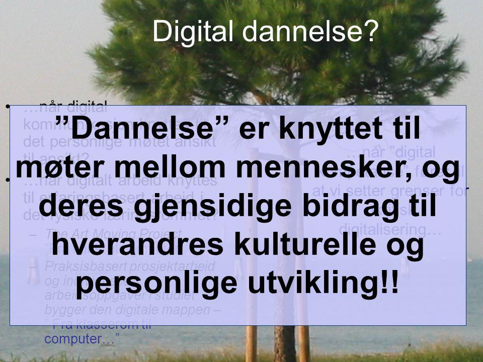 Digital dannelse. •…når digital kommunikasjon knyttes til det personlige møtet ansikt til ansikt.