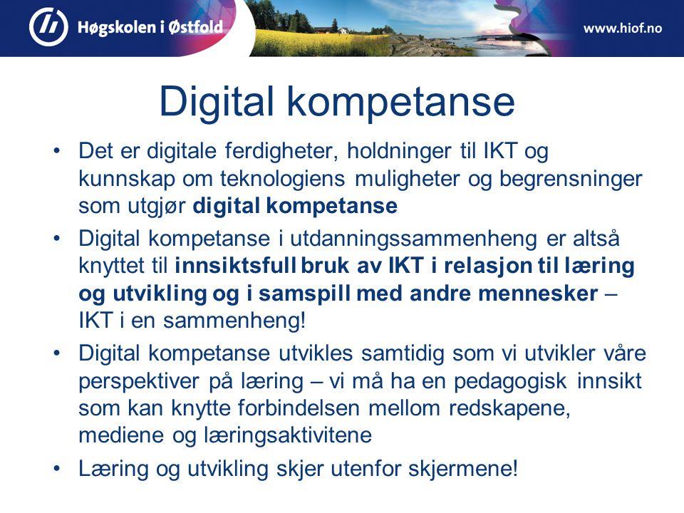 Digital kompetanse •Det er digitale ferdigheter, holdninger til IKT og kunnskap om teknologiens muligheter og begrensninger som utgjør digital kompetanse •Digital kompetanse i utdanningssammenheng er altså knyttet til innsiktsfull bruk av IKT i relasjon til læring og utvikling og i samspill med andre mennesker – IKT i en sammenheng.
