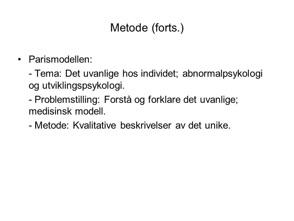 Metode (forts.) •Parismodellen: - Tema: Det uvanlige hos individet; abnormalpsykologi og utviklingspsykologi. - Problemstilling: Forstå og forklare de
