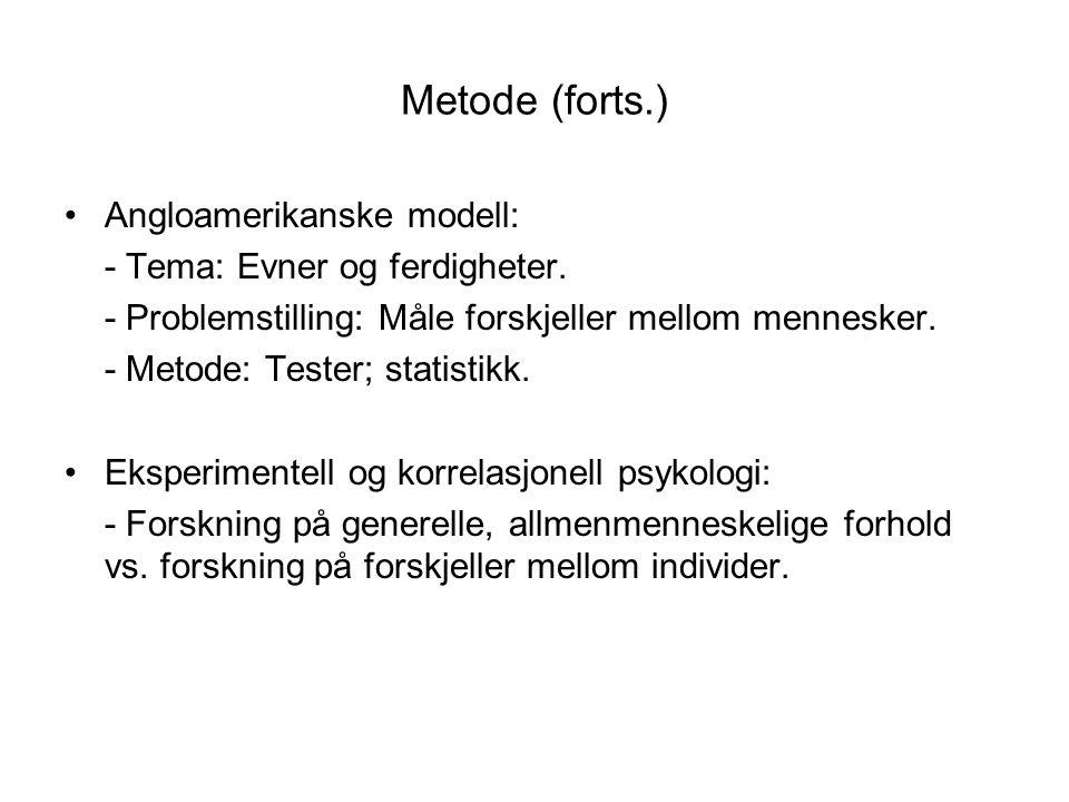 Metode (forts.) •Angloamerikanske modell: - Tema: Evner og ferdigheter. - Problemstilling: Måle forskjeller mellom mennesker. - Metode: Tester; statis