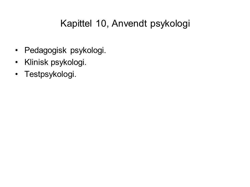 Kapittel 10, Anvendt psykologi •Pedagogisk psykologi. •Klinisk psykologi. •Testpsykologi.