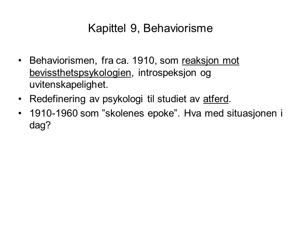 Kapittel 9, Behaviorisme •Behaviorismen, fra ca.