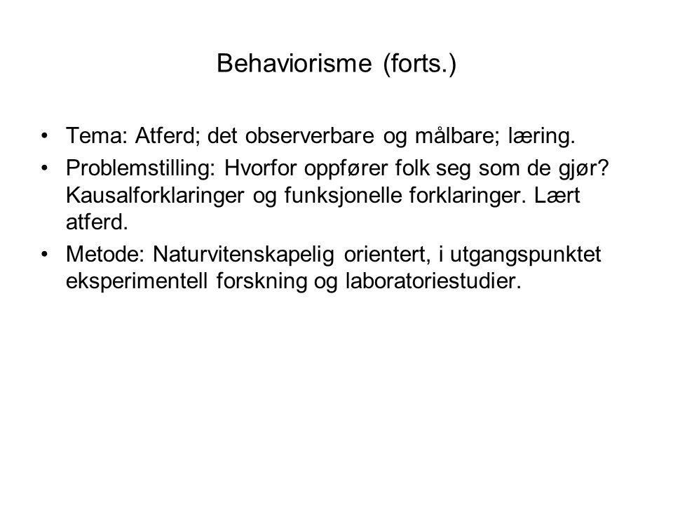 Behaviorisme (forts.) •Tema: Atferd; det observerbare og målbare; læring. •Problemstilling: Hvorfor oppfører folk seg som de gjør? Kausalforklaringer