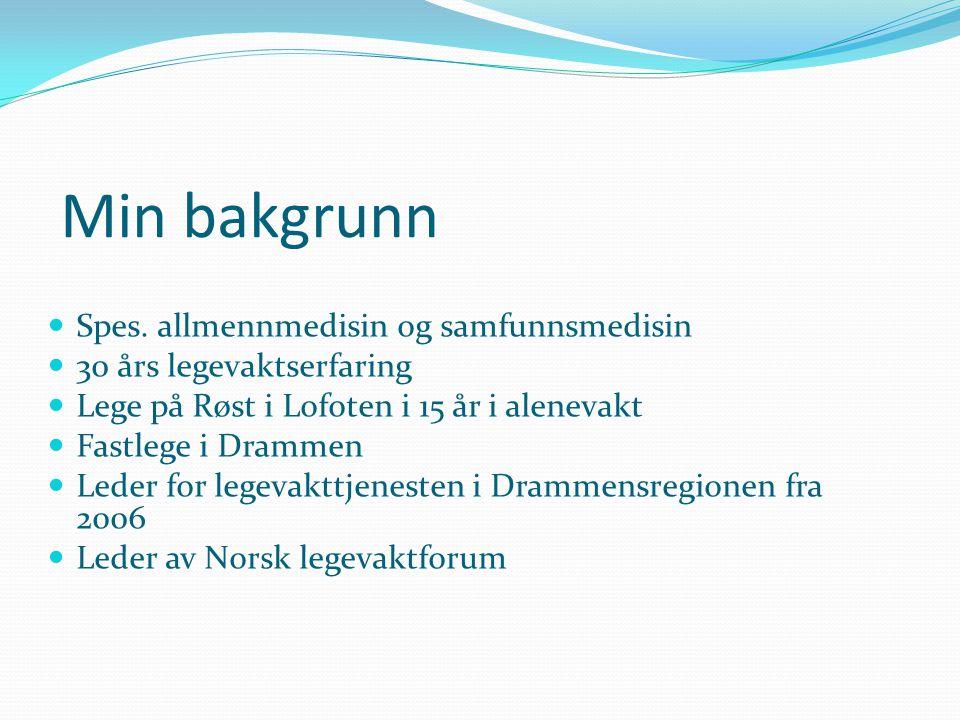 Min bakgrunn  Spes. allmennmedisin og samfunnsmedisin  30 års legevaktserfaring  Lege på Røst i Lofoten i 15 år i alenevakt  Fastlege i Drammen 