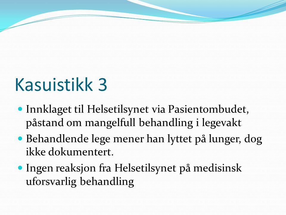 Kasuistikk 3  Innklaget til Helsetilsynet via Pasientombudet, påstand om mangelfull behandling i legevakt  Behandlende lege mener han lyttet på lung