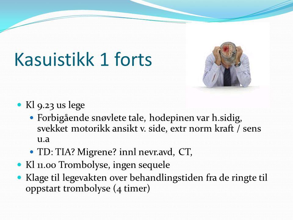 Kasuistikk 1 forts  Kl 9.23 us lege  Forbigående snøvlete tale, hodepinen var h.sidig, svekket motorikk ansikt v. side, extr norm kraft / sens u.a 
