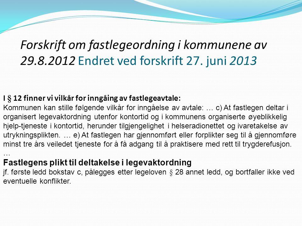 Forskrift om fastlegeordning i kommunene av 29.8.2012 Endret ved forskrift 27. juni 2013 I § 12 finner vi vilkår for inngåing av fastlegeavtale: Kommu