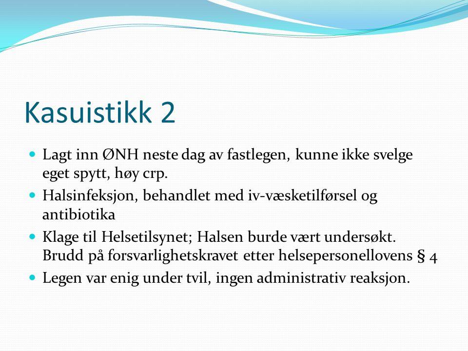 Kasuistikk 2  Lagt inn ØNH neste dag av fastlegen, kunne ikke svelge eget spytt, høy crp.  Halsinfeksjon, behandlet med iv-væsketilførsel og antibio