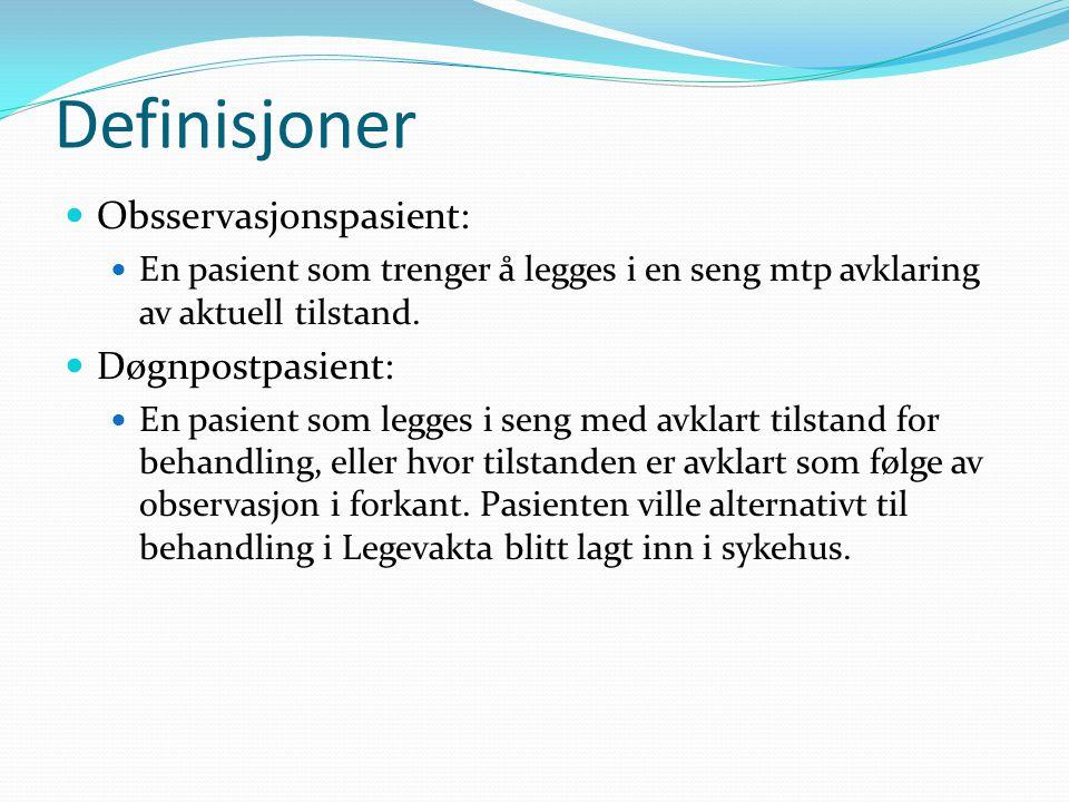Definisjoner  Obsservasjonspasient:  En pasient som trenger å legges i en seng mtp avklaring av aktuell tilstand.  Døgnpostpasient:  En pasient so