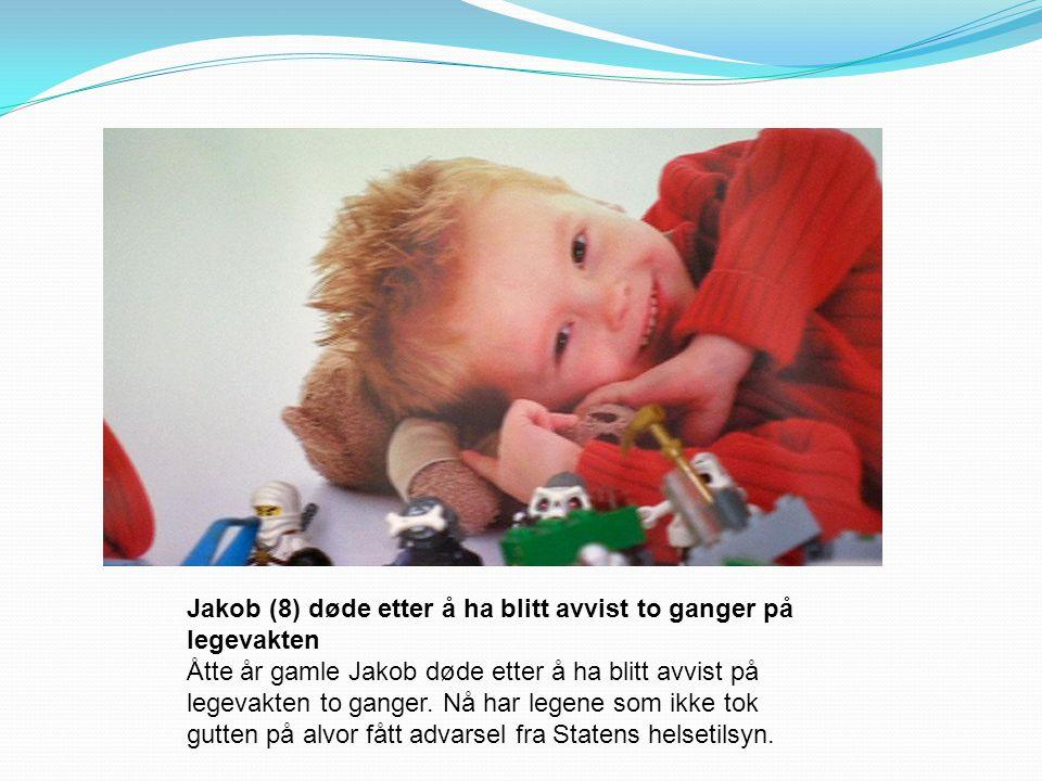 Jakob (8) døde etter å ha blitt avvist to ganger på legevakten Åtte år gamle Jakob døde etter å ha blitt avvist på legevakten to ganger. Nå har legene