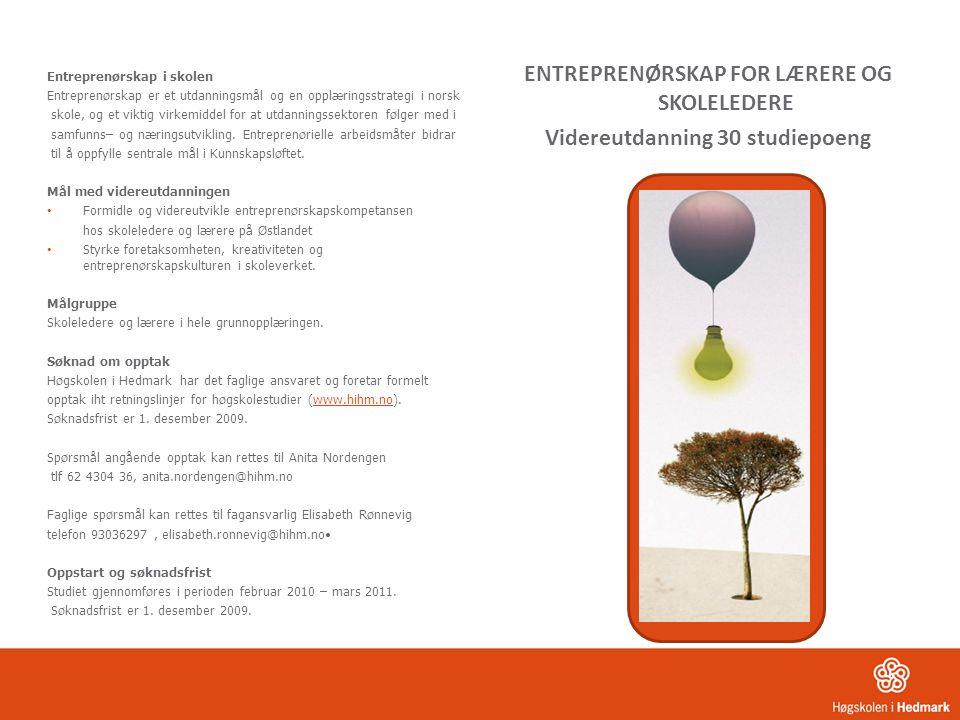 ENTREPRENØRSKAP FOR LÆRERE OG SKOLELEDERE Videreutdanning 30 studiepoeng Entreprenørskap i skolen Entreprenørskap er et utdanningsmål og en opplærings
