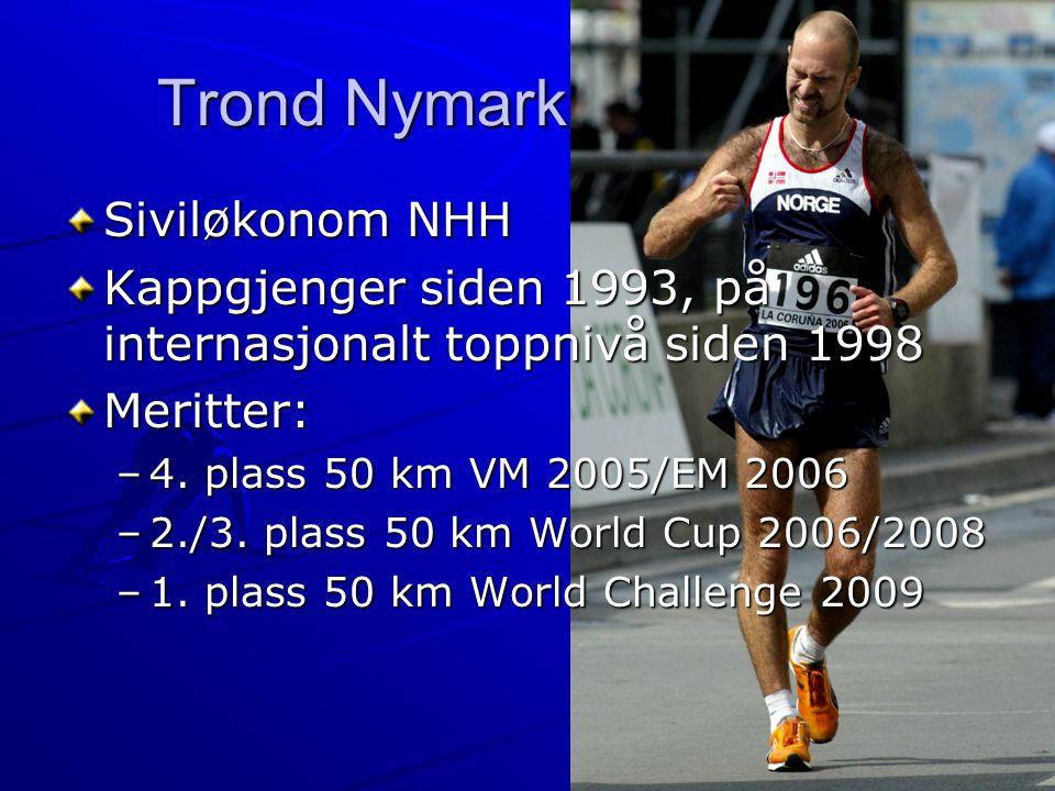 Trond Nymark Siviløkonom NHH Kappgjenger siden 1993, på internasjonalt toppnivå siden 1998 Meritter: –4. plass 50 km VM 2005/EM 2006 –2./3. plass 50 k