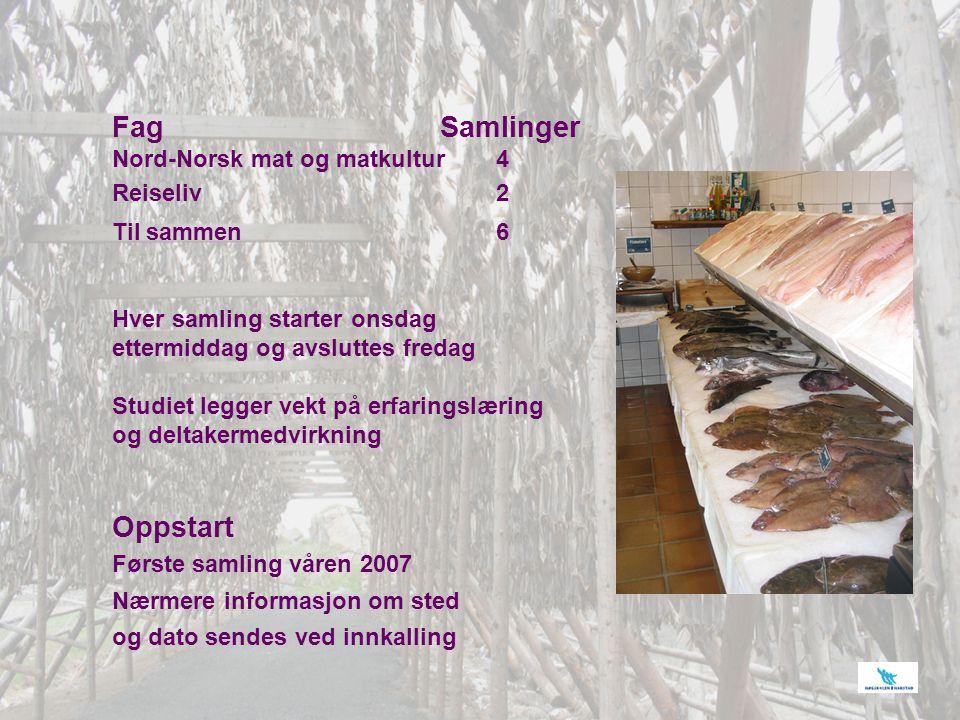 Fag Samlinger Nord-Norsk mat og matkultur 4 Reiseliv 2 Til sammen 6 Hver samling starter onsdag ettermiddag og avsluttes fredag Studiet legger vekt på