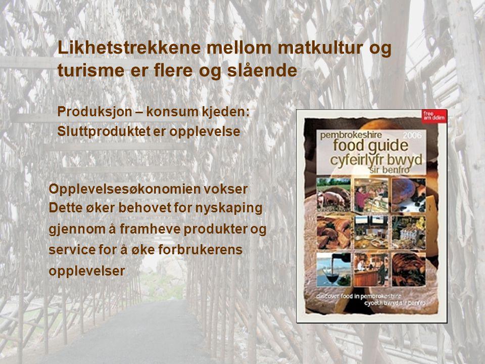 Likhetstrekkene mellom matkultur og turisme er flere og slående Produksjon – konsum kjeden: Sluttproduktet er opplevelse Opplevelsesøkonomien vokser D