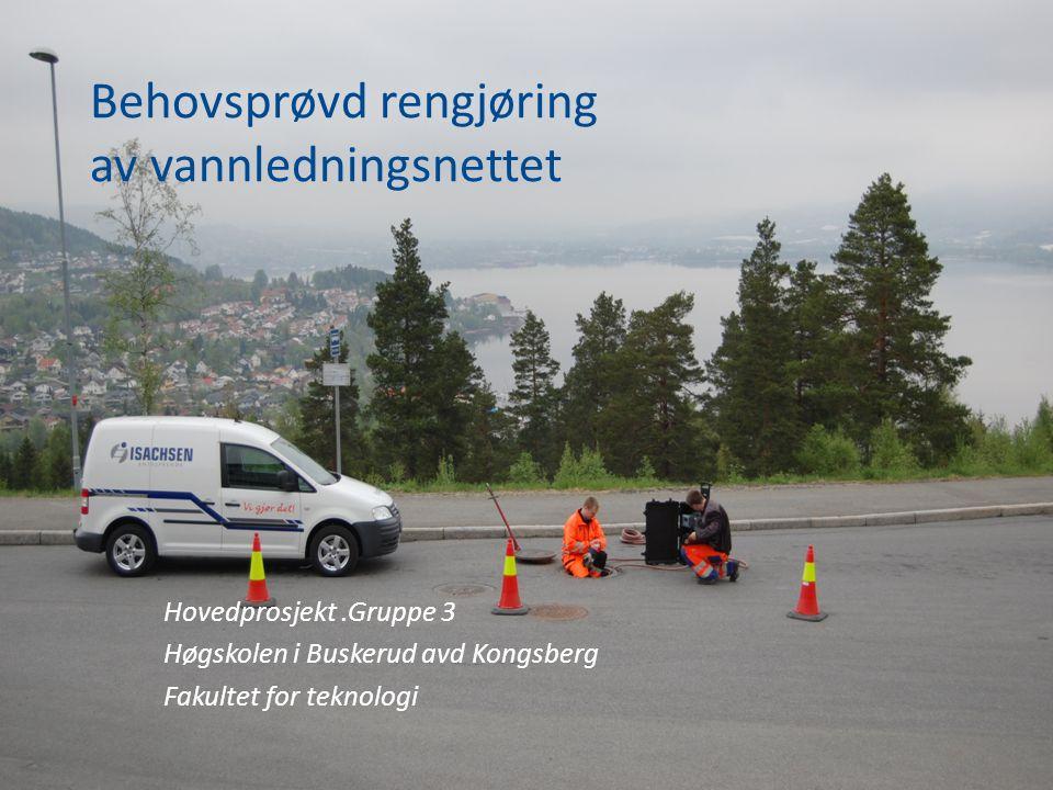 Behovsprøvd rengjøring av vannledningsnettet Hovedprosjekt.Gruppe 3 Høgskolen i Buskerud avd Kongsberg Fakultet for teknologi