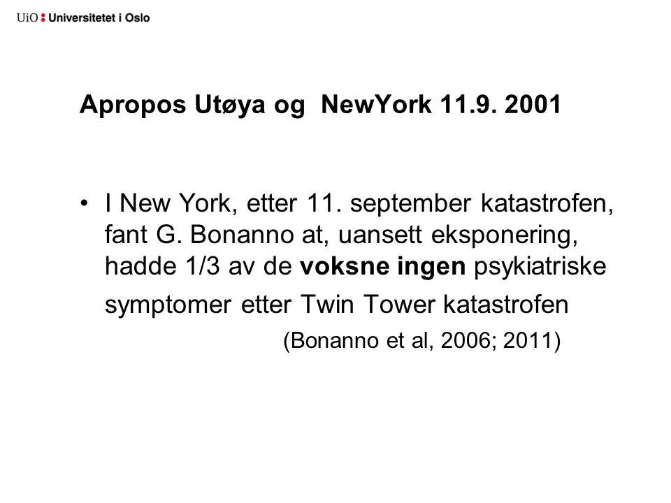 Apropos Utøya og NewYork 11.9. 2001 •I New York, etter 11. september katastrofen, fant G. Bonanno at, uansett eksponering, hadde 1/3 av de voksne inge