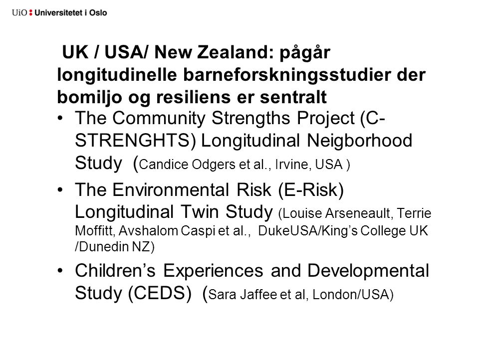 UK / USA/ New Zealand: pågår longitudinelle barneforskningsstudier der bomiljo og resiliens er sentralt •The Community Strengths Project (C- STRENGHTS