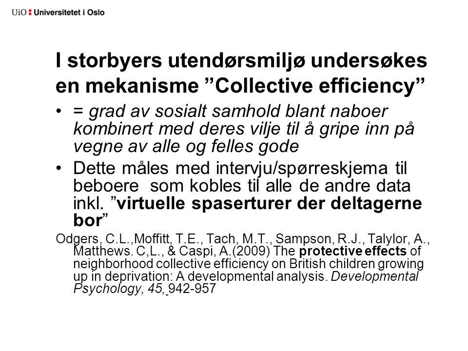 """I storbyers utendørsmiljø undersøkes en mekanisme """"Collective efficiency"""" •= grad av sosialt samhold blant naboer kombinert med deres vilje til å grip"""