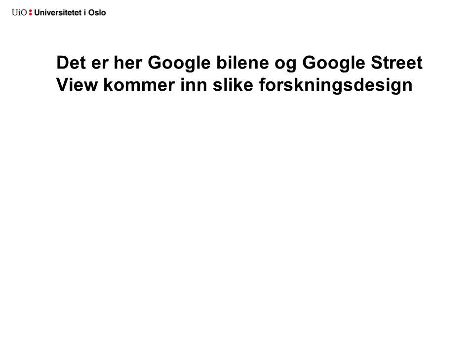 Det er her Google bilene og Google Street View kommer inn slike forskningsdesign