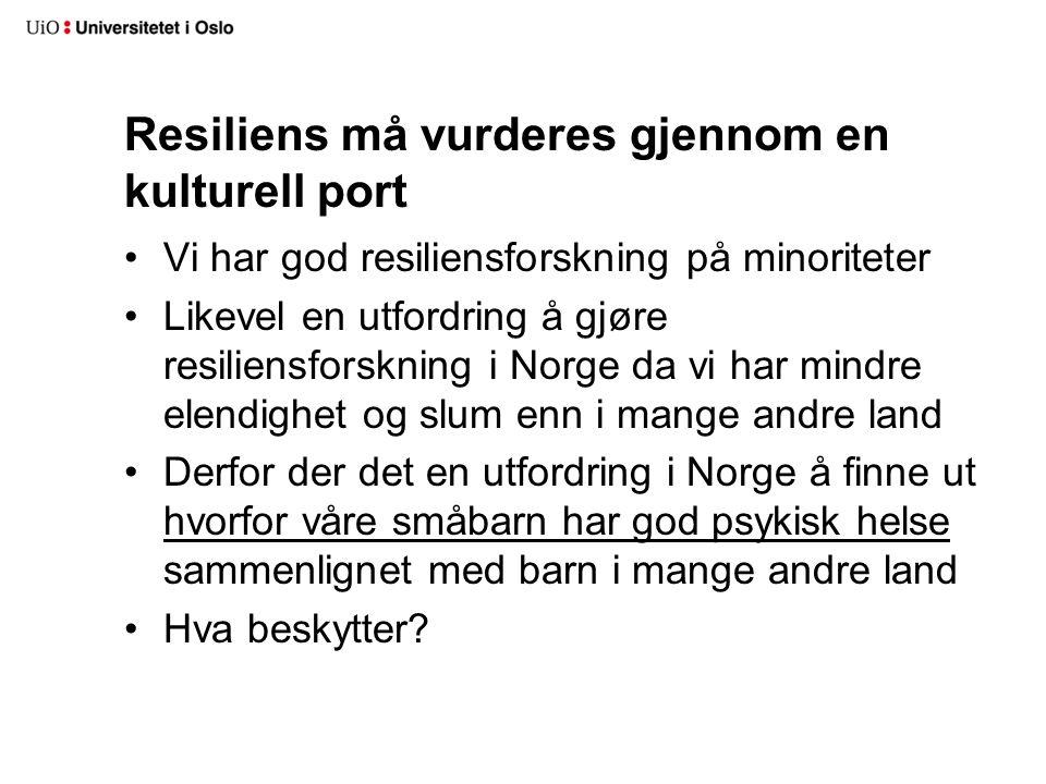 Resiliens må vurderes gjennom en kulturell port •Vi har god resiliensforskning på minoriteter •Likevel en utfordring å gjøre resiliensforskning i Norg