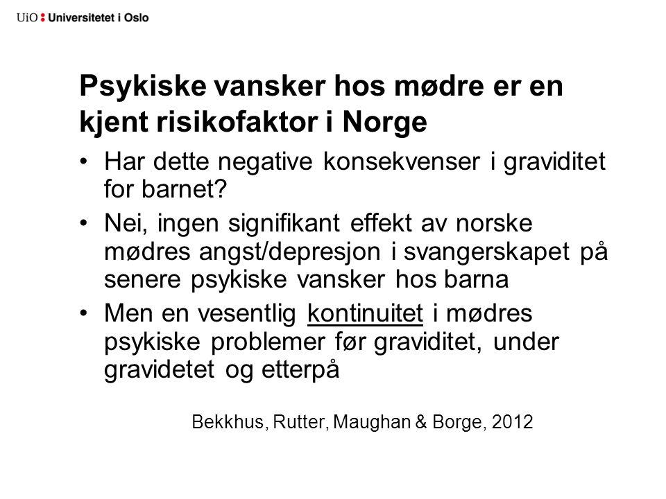 Psykiske vansker hos mødre er en kjent risikofaktor i Norge •Har dette negative konsekvenser i graviditet for barnet? •Nei, ingen signifikant effekt a