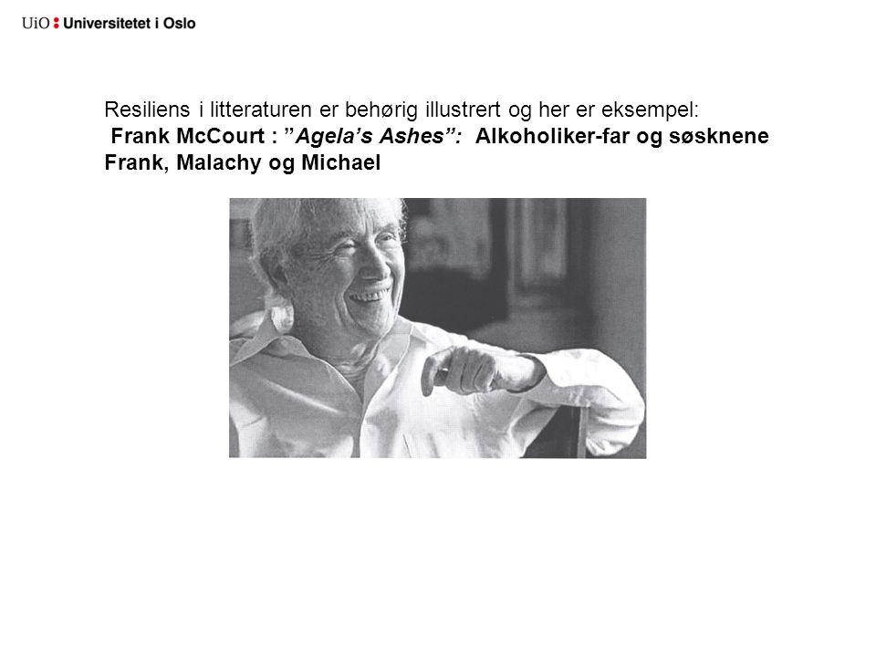 """Resiliens i litteraturen er behørig illustrert og her er eksempel: Frank McCourt : """"Agela's Ashes"""": Alkoholiker-far og søsknene Frank, Malachy og Mich"""
