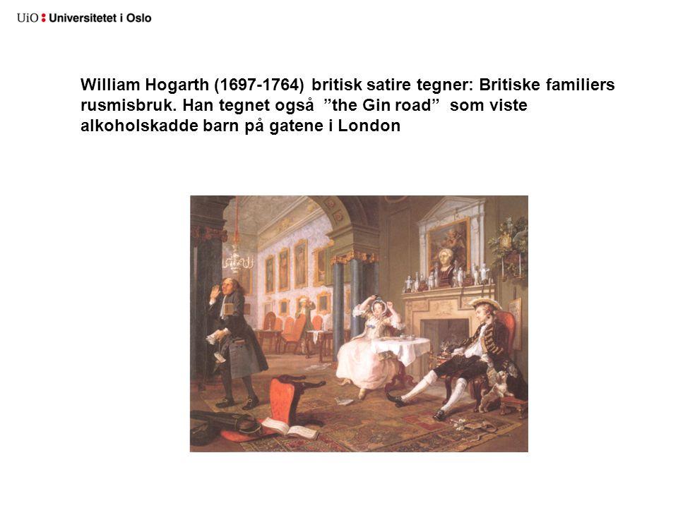 """William Hogarth (1697-1764) britisk satire tegner: Britiske familiers rusmisbruk. Han tegnet også """"the Gin road"""" som viste alkoholskadde barn på gaten"""