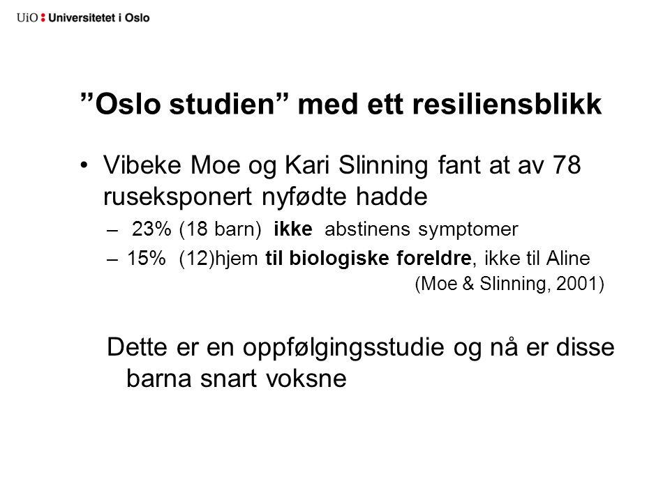 """""""Oslo studien"""" med ett resiliensblikk •Vibeke Moe og Kari Slinning fant at av 78 ruseksponert nyfødte hadde – 23% (18 barn) ikke abstinens symptomer –"""