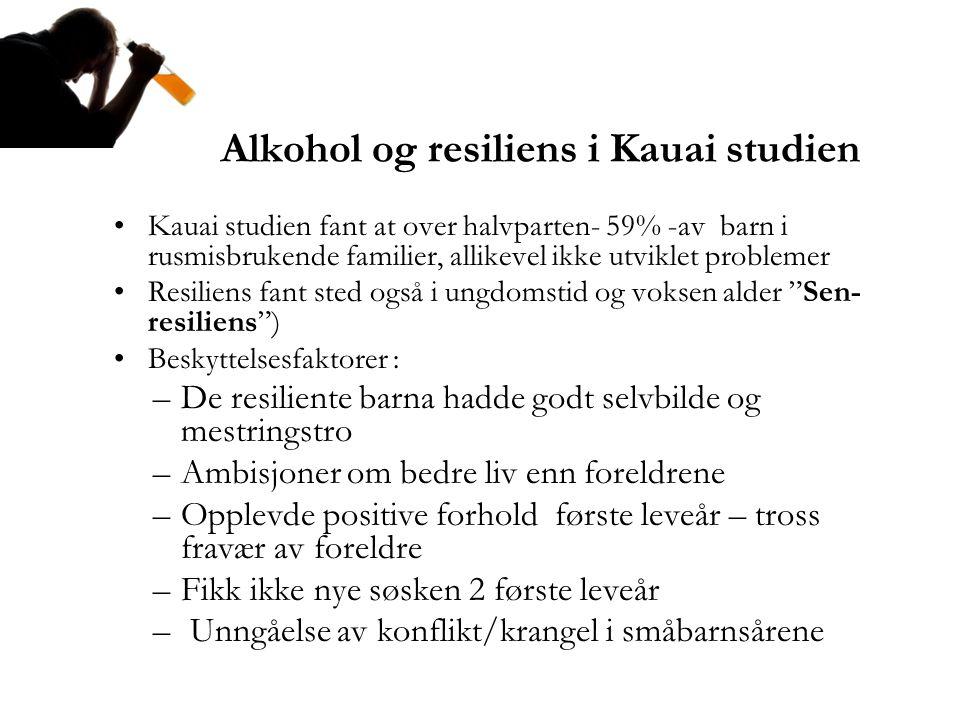 Alkohol og resiliens i Kauai studien •Kauai studien fant at over halvparten- 59% -av barn i rusmisbrukende familier, allikevel ikke utviklet problemer