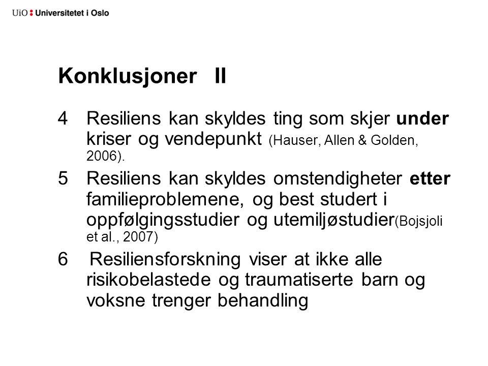 Konklusjoner II 4Resiliens kan skyldes ting som skjer under kriser og vendepunkt (Hauser, Allen & Golden, 2006). 5Resiliens kan skyldes omstendigheter
