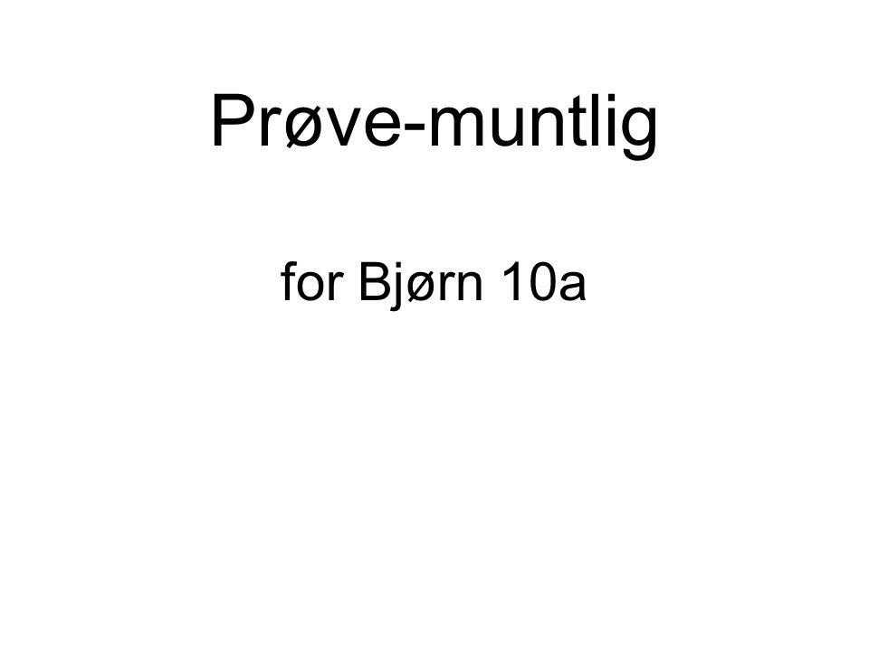 Prøve-muntlig for Bjørn 10a
