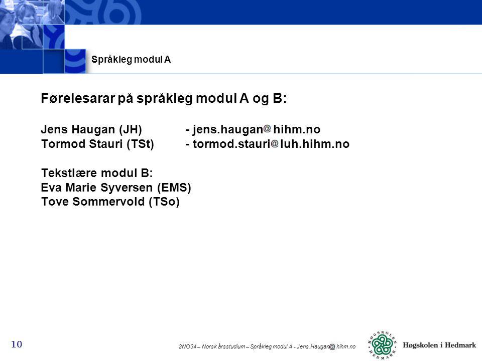 2NO34 – Norsk årsstudium – Språkleg modul A - Jens.Haugan hihm.no 10 Førelesarar på språkleg modul A og B: Jens Haugan (JH) - jens.haugan hihm.no Torm