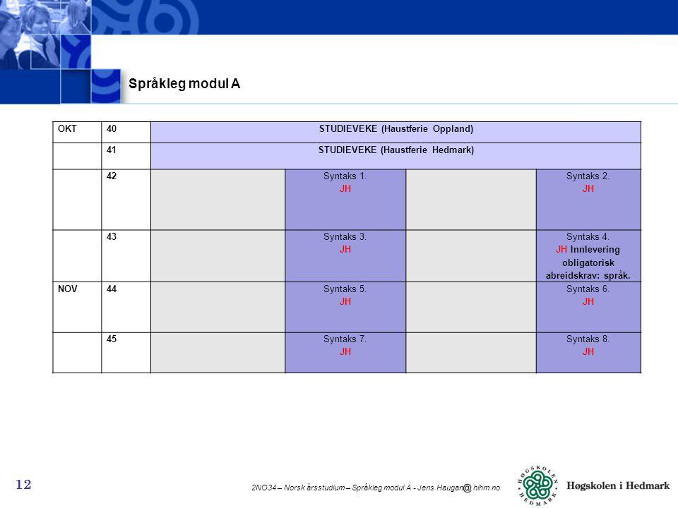 2NO34 – Norsk årsstudium – Språkleg modul A - Jens.Haugan hihm.no 12 Språkleg modul A OKT40STUDIEVEKE (Haustferie Oppland) 41STUDIEVEKE (Haustferie He
