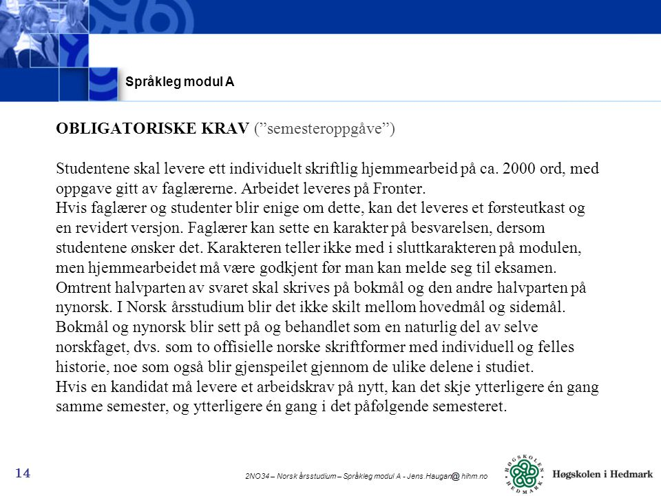 """2NO34 – Norsk årsstudium – Språkleg modul A - Jens.Haugan hihm.no 14 OBLIGATORISKE KRAV (""""semesteroppgåve"""") Studentene skal levere ett individuelt skr"""