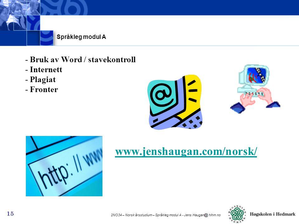 2NO34 – Norsk årsstudium – Språkleg modul A - Jens.Haugan hihm.no 15 - Bruk av Word / stavekontroll - Internett - Plagiat - Fronter www.jenshaugan.com