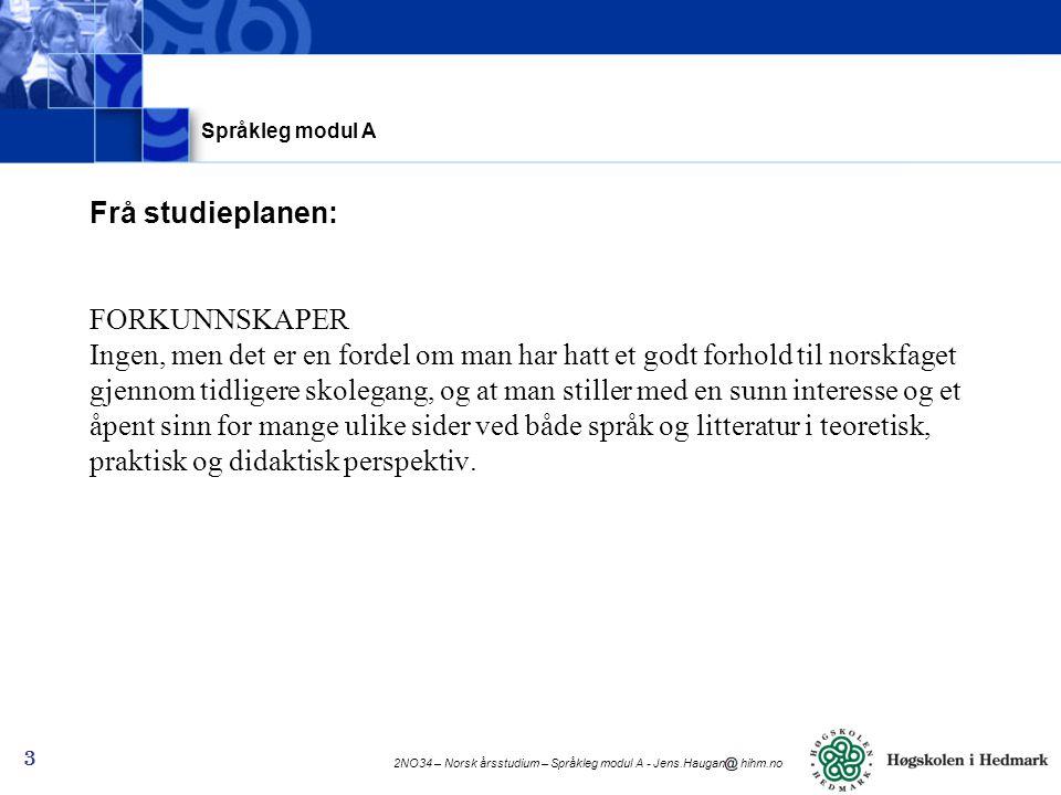 2NO34 – Norsk årsstudium – Språkleg modul A - Jens.Haugan hihm.no 3 Frå studieplanen: FORKUNNSKAPER Ingen, men det er en fordel om man har hatt et god