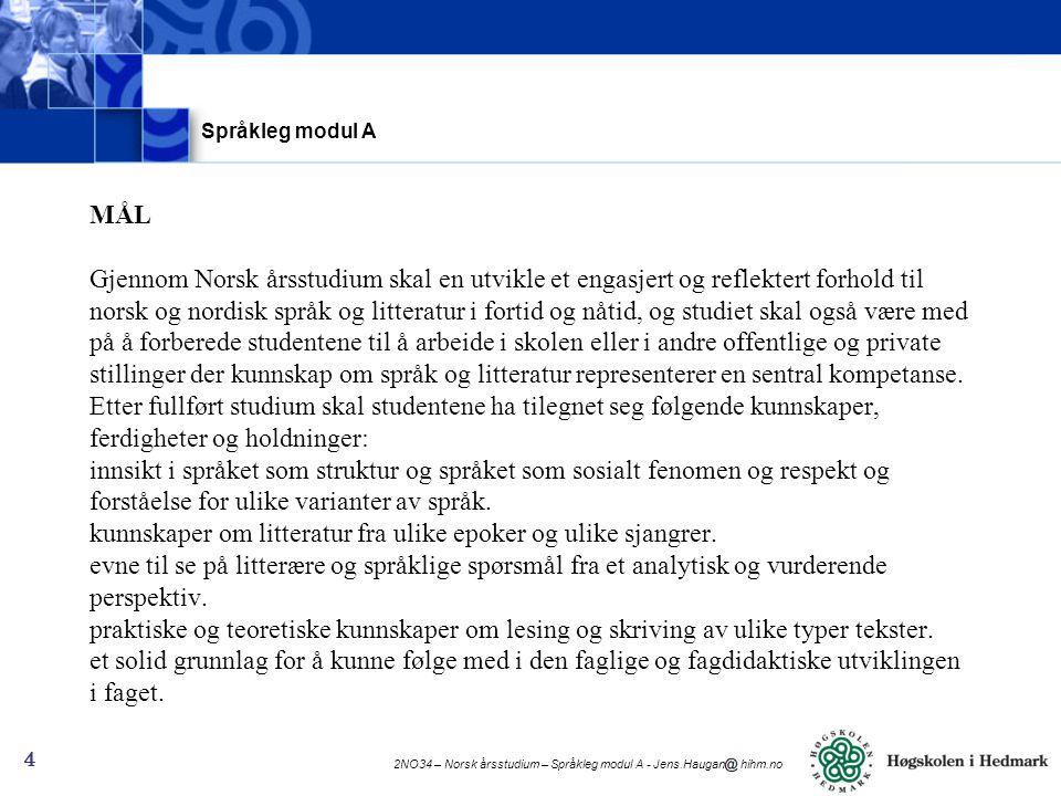 2NO34 – Norsk årsstudium – Språkleg modul A - Jens.Haugan hihm.no 4 MÅL Gjennom Norsk årsstudium skal en utvikle et engasjert og reflektert forhold ti
