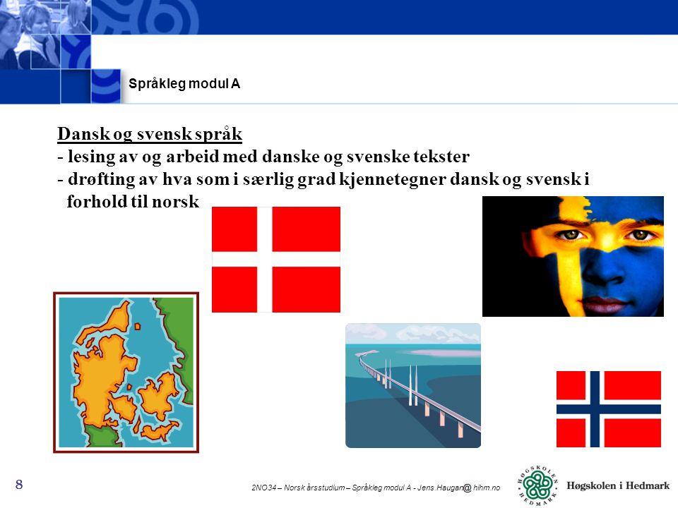 2NO34 – Norsk årsstudium – Språkleg modul A - Jens.Haugan hihm.no 9 Praktisk språkbruk - hva som kreves av skriveferdigheter på tekst- og rettstavingsnivå, i begge målformer - grunnleggende kunnskaper i det å skrive et fagessay Språkleg modul A
