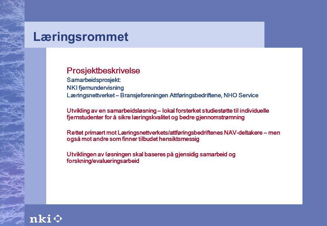 Læringsrommet Prosjektbeskrivelse Samarbeidsprosjekt: NKI fjernundervisning Læringsnettverket – Bransjeforeningen Attføringsbedriftene, NHO Service Ut