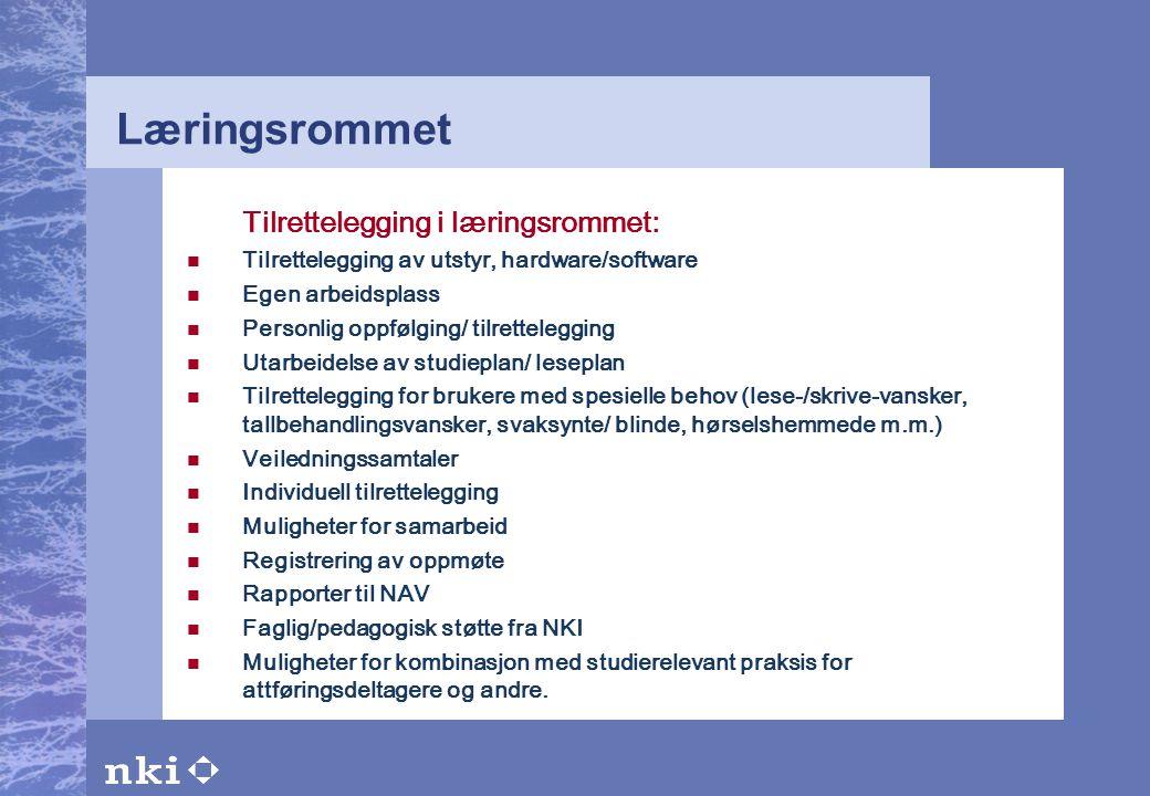 Læringsrommet Tilrettelegging i læringsrommet:  Tilrettelegging av utstyr, hardware/software  Egen arbeidsplass  Personlig oppfølging/ tilrettelegg