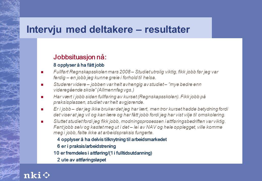 Intervju med deltakere – resultater Jobbsituasjon nå: 8 opplyser å ha fått jobb  Fullført Regnskapsskolen mars 2008 – Studiet utrolig viktig, fikk jo